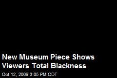 New Museum Piece Shows Viewers Total Blackness