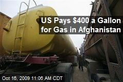 US Pays $400 a Gallon for Gas in Afghanistan