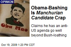 Obama-Bashing Is Manchurian Candidate Crap