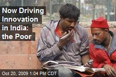 Now Driving Innovation in India: the Poor