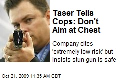 Taser Tells Cops: Don&#39;t Aim at Chest