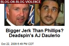 Bigger Jerk Than Phillips? Deadspin's AJ Daulerio