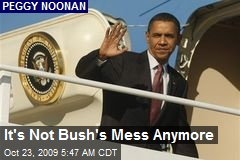 It s not Bush s mess anymore