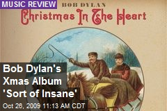 Bob Dylan's Xmas Album 'Sort of Insane'