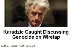 Karadzic Caught Discussing Genocide on Wiretap