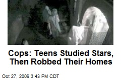 Cops: Teens Studied Stars, Then Robbed Their Homes
