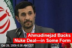 Ahmadinejad Backs Nuke Deal&amp;mdash;in Some Form
