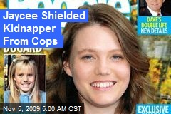 Jaycee Shielded Kidnapper From Cops