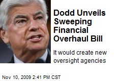 Dodd Unveils Sweeping Financial Overhaul Bill