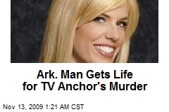 ark man gets life for tv anchor s murder killer spared death penalty ...