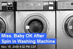 Miss. Baby OK After Spin in Washing Machine
