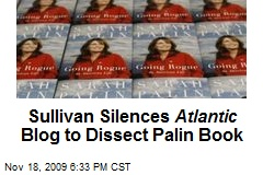 Sullivan Silences Atlantic Blog to Dissect Palin Book