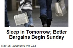 Sleep in Tomorrow; Better Bargains Begin Sunday