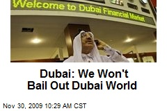 Dubai: We Won't Bail Out Dubai World