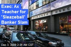 Exec: Ax Teacher for 'Sleazeball' Banker Slam