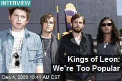 Kings of Leon: We're Too Popular