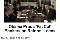 Obama Prods 'Fat Cat' Bankers on Reform, Loans