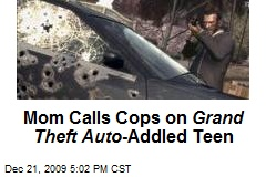 Mom Calls Cops on Grand Theft Auto -Addled Teen