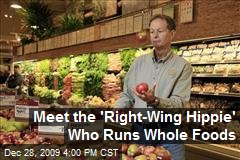 Meet the 'Right-Wing Hippie' Who Runs Whole Foods