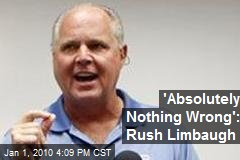 &#39;Absolutely Nothing Wrong&#39;: Rush Limbaugh