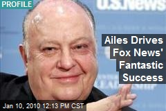 Ailes Drives Fox News' Fantastic Success