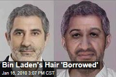 Bin Laden's Hair 'Borrowed'