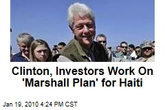 Clinton, Investors Work On 'Marshall Plan' for Haiti