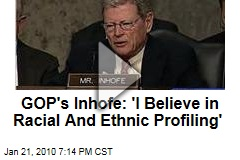 GOP&#39;s Inhofe: &#39;I Believe in Racial And Ethnic Profiling&#39;