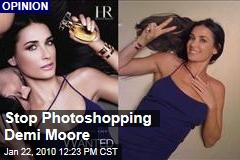 Stop Photoshopping Demi Moore