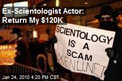 Ex-Scientologist Actor: Return My $120K
