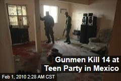 Gunmen Kill 14 at Teen Party in Mexico