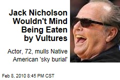 Jack Nicholson Wouldn&#39;t Mind Being Eaten by Vultures