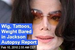 Wig, Tattoos, Weight Bared in Jackson Autopsy Report