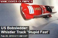 US Bobsledder: Whistler Track &#39;Stupid Fast&#39;