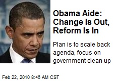 Obama Aide: Change Is Out, Reform Is In