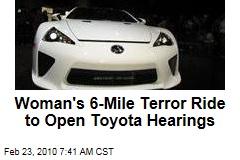 Woman's 6-Mile Terror Ride to Open Toyota Hearings