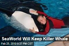 SeaWorld Will Keep Killer Whale