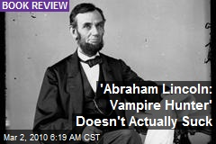 'Abraham Lincoln: Vampire Hunter' Doesn't Actually Suck