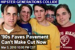 &#39;90s Faves Pavement Can&#39;t Make Cut Now