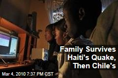 Family Survives Haiti's Quake, Then Chile's