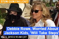 Debbie Rowe, Worried About Jackson Kids, &#39;Will Take Steps&#39;