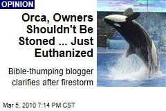 Orca, Owners Shouldn&#39;t Be Stoned ... Just Euthanized