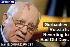 Gorbachev: Russia Is Reverting to Bad Old Days