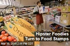Hipster Foodies Turn to Food Stamps