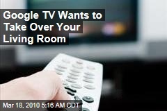 Google TV Wants to Take Over Your Living Room