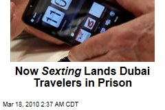 Now Sexting Lands Dubai Travelers in Prison