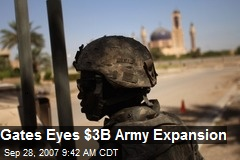 Gates Eyes $3B Army Expansion