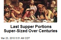 Last Supper Portions Super-Sized Over Centuries