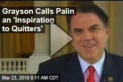 Grayson Calls Palin an 'Inspiration to Quitters'
