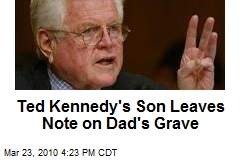 Ted Kennedy&#39;s Son Leaves Note on Dad&#39;s Grave